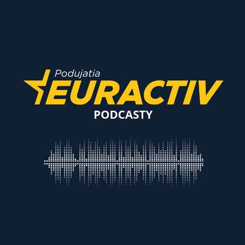EURACTIV Podcast | Eurofondy na Slovensku po roku 2020