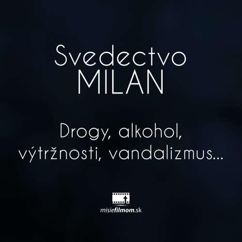 Svedectvo Milan  Drogy, alkohol, výtržnosti, vandalizmus...