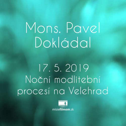 Mons. Pavel Dokládal 17. 5. 2019 Noční modlitební procesí na Velehrad