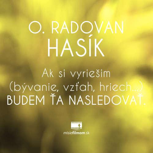 o. Radovan Hasík, Ak si vyriešim (bývanie, vzťah, hriech...) budem ťa nasledovať.