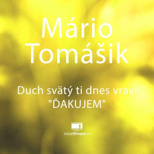 "Mario Tomášik, Duch svätý ti dnes vraví ""ĎAKUJEM"""