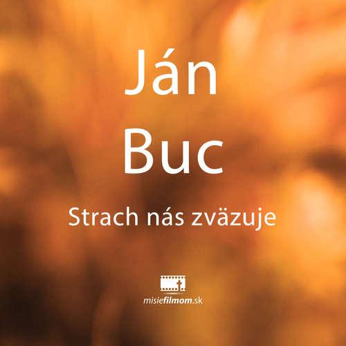 Janko Buc, Strach nás zväzuje...