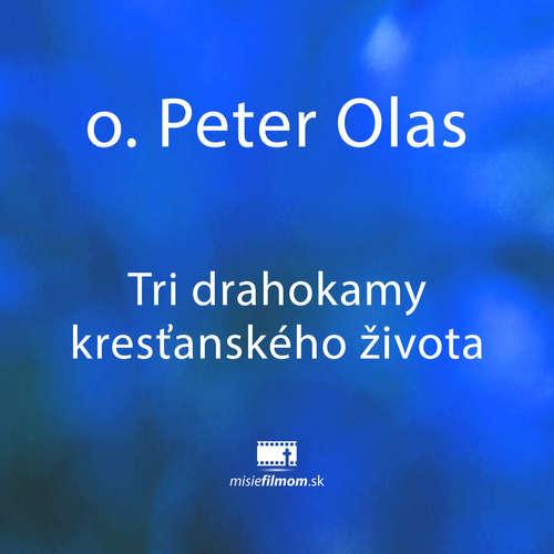 Peter Olas, Tri drahokamy kresťanského života