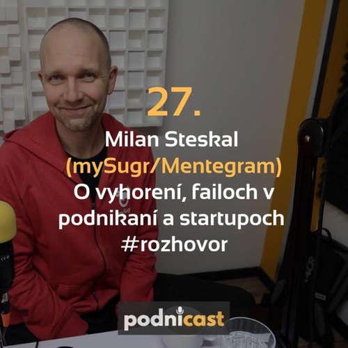 27. Milan Steskal (mySugr/Mentegram): O vyhorení, failoch v podnikaní a startupoch  #rozhovor
