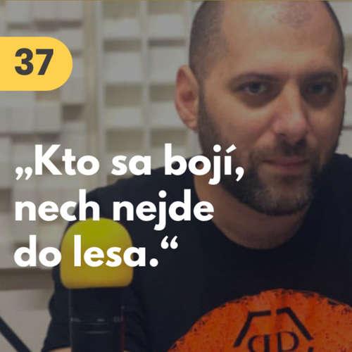 """37. Martin Baran (HOPIN): """"Kto sa bojí, nech nejde do lesa."""" #rozhovor"""