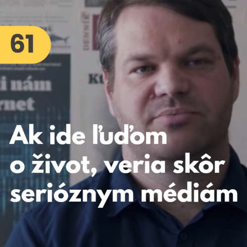 61. Tomáš Bella (Denník N): Ak ide ľuďom o život, veria skôr serióznym médiám #rozhovor