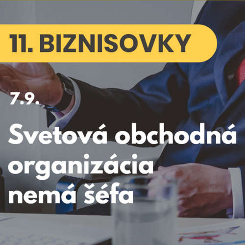 11. BIZNISOVKY (7.9.): Svetová obchodná organizácia (WTO) čelí problému. Od septembra nemá šéfa #news