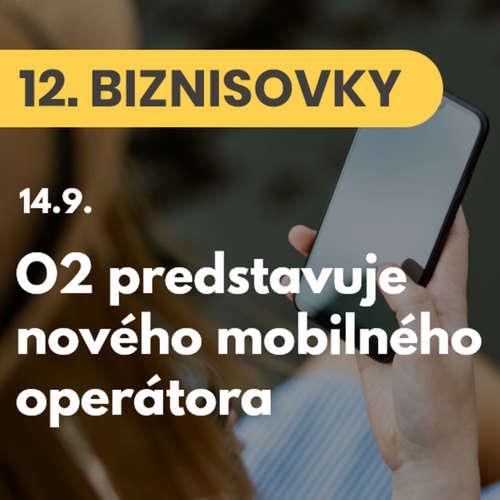 12. BIZNISOVKY (14.9.): O2 predstavuje nového mobilného operátora. Začne fungovať od októbra #news