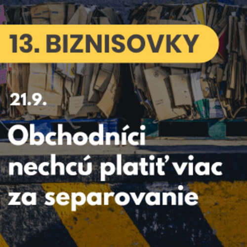 13. BIZNISOVKY (21.9.): Slovenskí výrobcovia a obchodníci protestujú. Nechcú platiť viac za separovanie odpadu #news