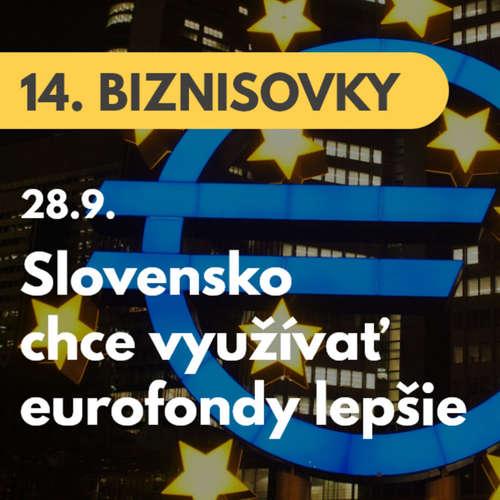 14. BIZNISOVKY (28.9.): Slovensko chce využívať eurofondy lepšie. Riadenie regionálneho rozvoja od stola z Bratislavy by malo skončiť #news
