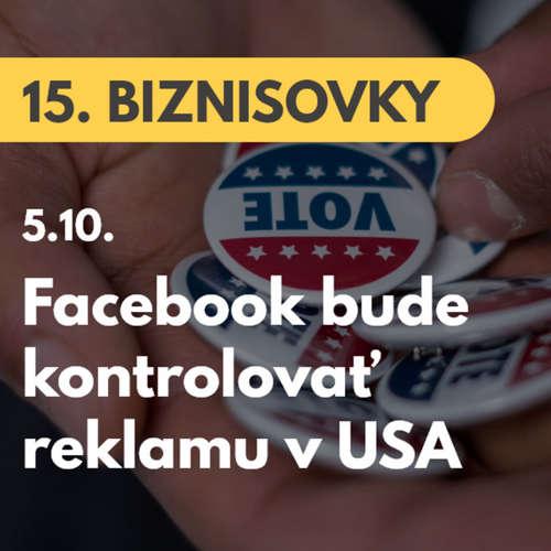 15. BIZNISOVKY (5.10.): Facebook sa pripravuje na prezidentské voľby v USA. Bude regulovať politickú reklamu #news