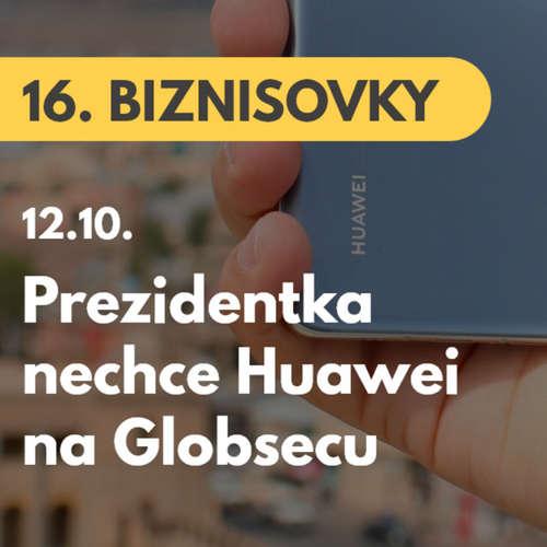 16. BIZNISOVKY (12.10.): Huawei nebude partnerom Globsecu. Podľa prezidentky Zuzany Čaputovej môže predstavovať bezpečnostnú hrozbu #news