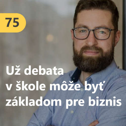 75. Martin Poliačik (Kritické myslenie): Už debatovanie na základnej škole môže byť dobrým predpokladom pre biznis v budúcnosti #rozhovor