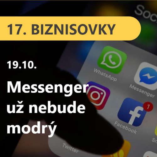 17. BIZNISOVKY (19.10.): Messenger už nebude modrý. Facebook plánuje spojiť chaty dvoch platforiem #news
