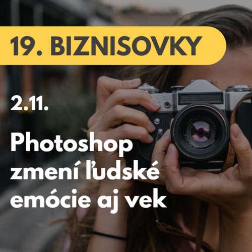 19. BIZNISOVKY (2.11.): Photoshop predstavuje novú technológiu. Zmení ľudské emócie aj vek  #news