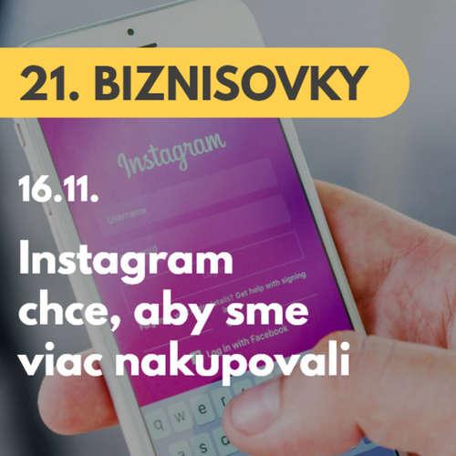 21. BIZNISOVKY (16.11.): Instagram mení spodnú lištu. Chce, aby sme viac nakupovali  #news