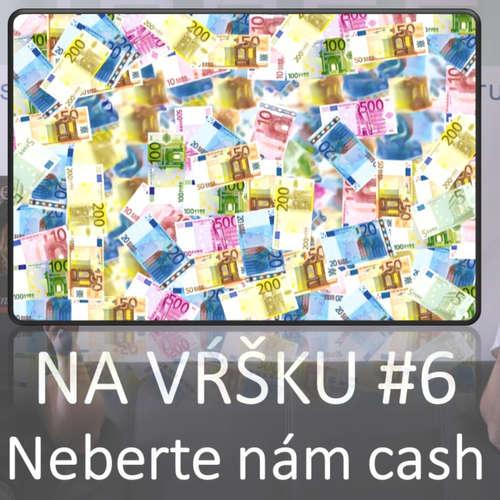 #6 - Neberte nám cash