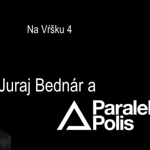 #4: Juraj Bednár a Paralelná Polis