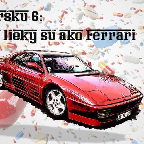 #6: Nové lieky sú ako Ferrari