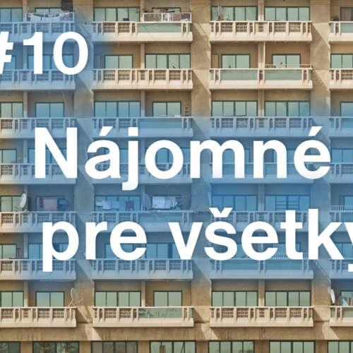 #10 - Nájomné byty pre všetkých!