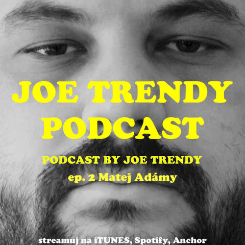Joe Trendy podcast ep. 2 - Matej Adámy
