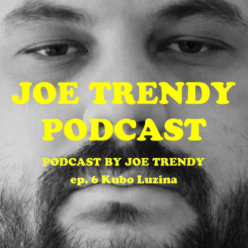 Joe Trendy podcast ep 6. - Kubo Lužina