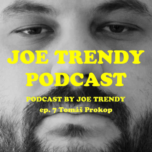 Joe Trendy podcast ep. 7 - Tomáš Prokop