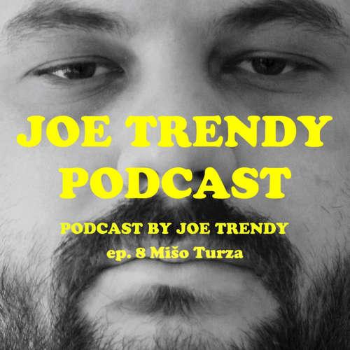 Joe Trendy podcast ep 8. - Mišo Turza