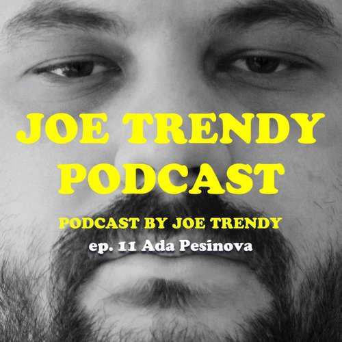 Joe Trendy podcast ep 11. - Aďa Pešinová