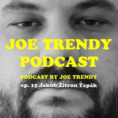 Joe Trendy podcast ep 15. - Jakub Zitron Ťapák