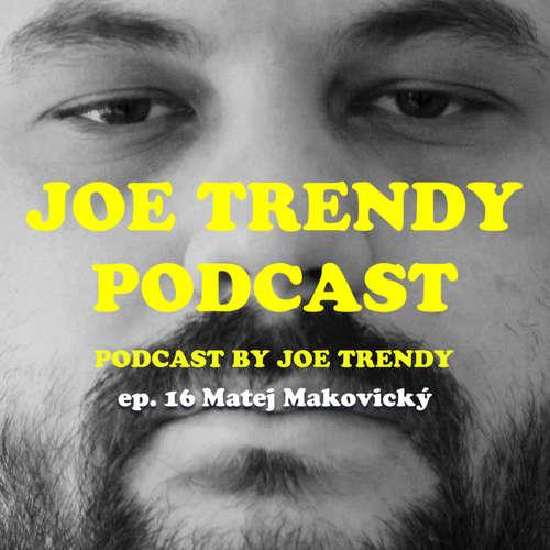 Joe Trendy podcast ep. 16 - Matej Makovický