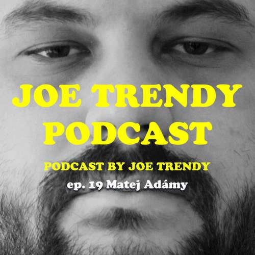Joe Trendy podcast ep. 19 - Matej Adámy