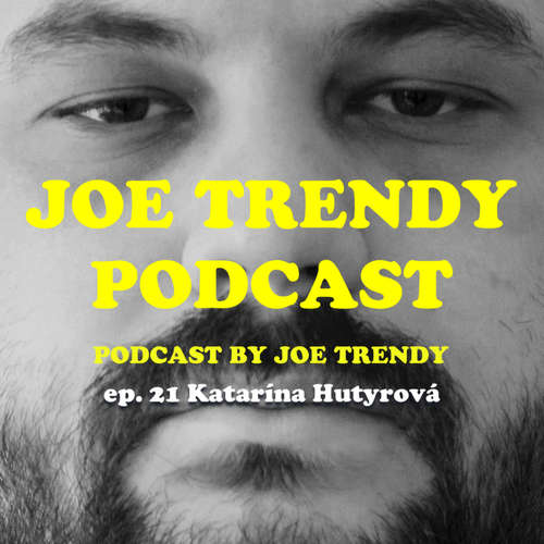 Joe Trendy podcast ep. 21 - Katarína Hutyrová