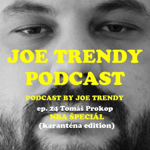 Joe Trendy podcast ep. 24 - Tomáš Prokop NBA špeciál (karanténa edition)