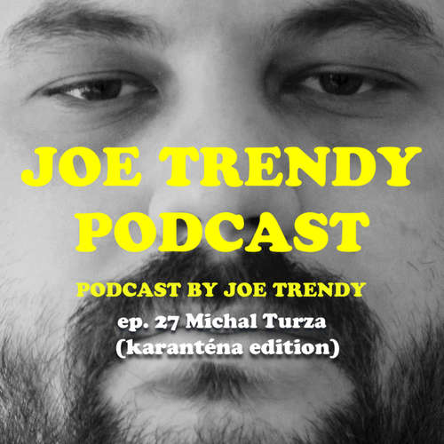 Joe Trendy podcast ep. 27 - Michal Turza (karanténa edition)
