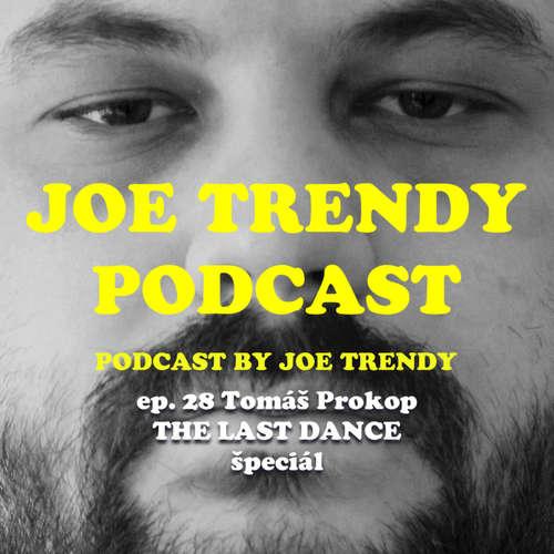 Joe Trendy podcast ep. 28. - Tomáš Prokop (The Last Dance špeciál)