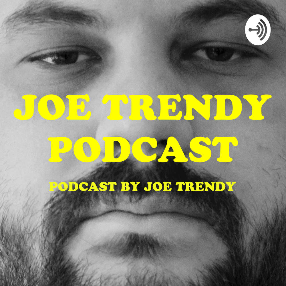 Joe Trendy podcast