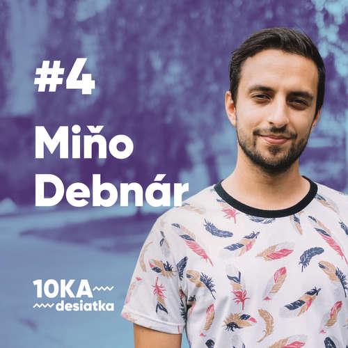 10ka s Miňom Debnárom #4