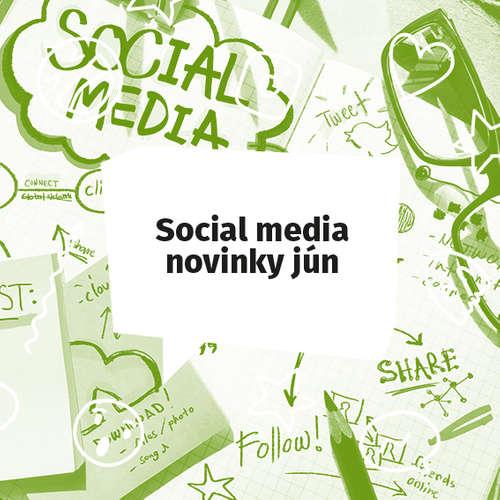 Social media novinky - Jún 2019