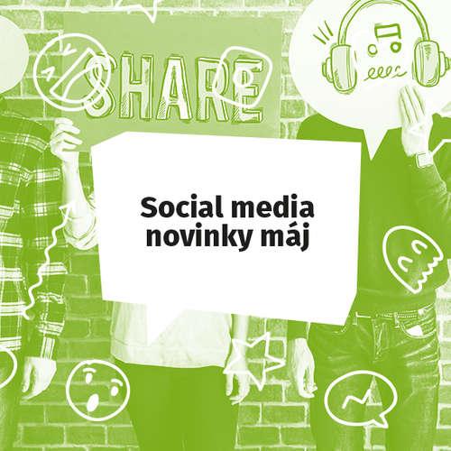 Social media novinky - Máj 2019
