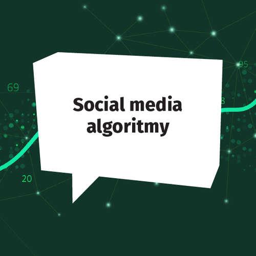 Poznáte algoritmy sociálnych sietí?