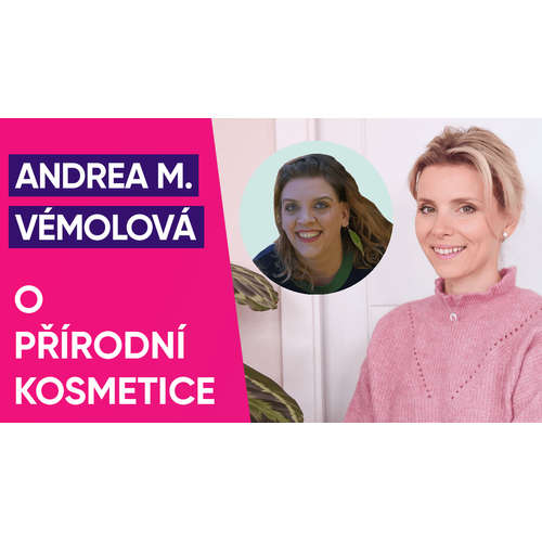 #25: Andrea Mouaddab Vémolová o přírodní kosmetice