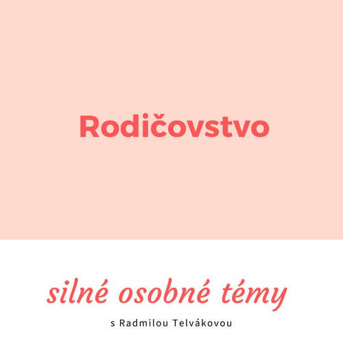 #5 Rodičovstvo: Silné osobné témy s Radmilou Telvákovou