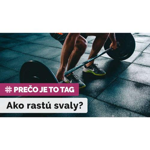 PREČO JE TO TAG? Ako a prečo rastú tvoje svaly