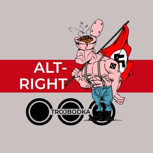 ALT-RIGHT- TROJBODKA /podcast/