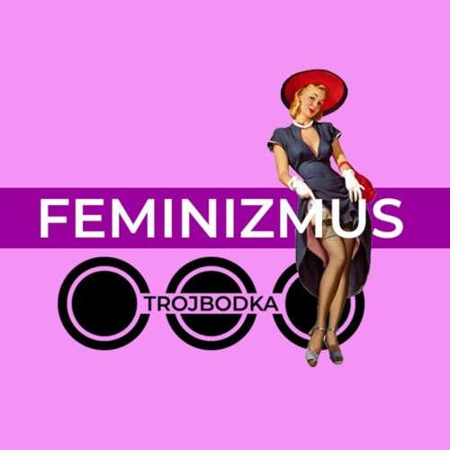 FEMINIZMUS - TROJBODKA /podcast/