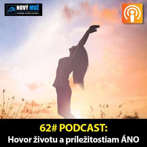 62#PODCAST - Hovor životu a príležitostiam ÁNO