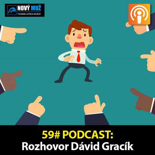 59#PODCAST - Rozhovor David Gracík - Prevezmi 100% zodpovednosť za svoj život