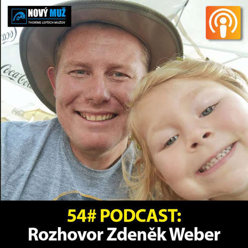 54#PODCAST - Rozhovor Zdenek Weber - Cesta k mužskej pravdivosti