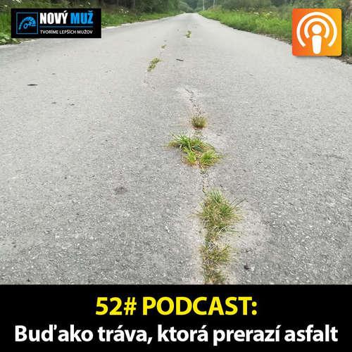 52#PODCAST - Buď ako tráva, ktorá prerazí asfalt